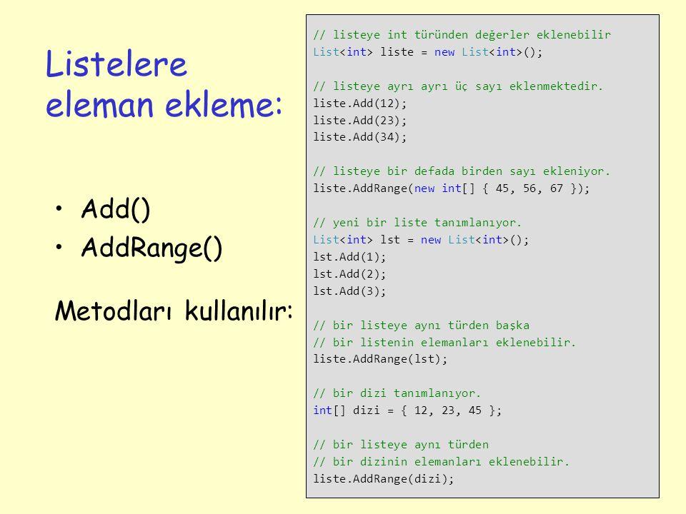 Listelere eleman ekleme: Add() AddRange() Metodları kullanılır: 5 // listeye int türünden değerler eklenebilir List liste = new List (); // listeye ayrı ayrı üç sayı eklenmektedir.
