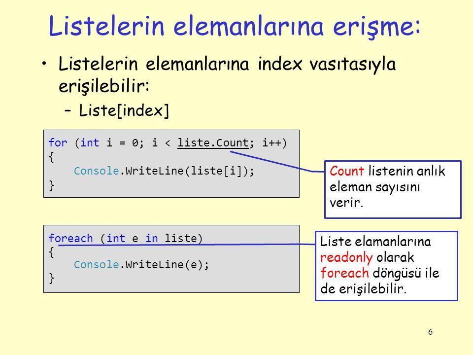 Listelerde en çok kullanılan metotlar: Clear( ) Contains( ) CopyTo( ) IndexOf( ) LastIndexOf( ) Insert( ) InsertRange( ) Remove( ) RemoveAt( ) RemoveRange( ) Reverse( ) Sort( ) ToArray( ) 7