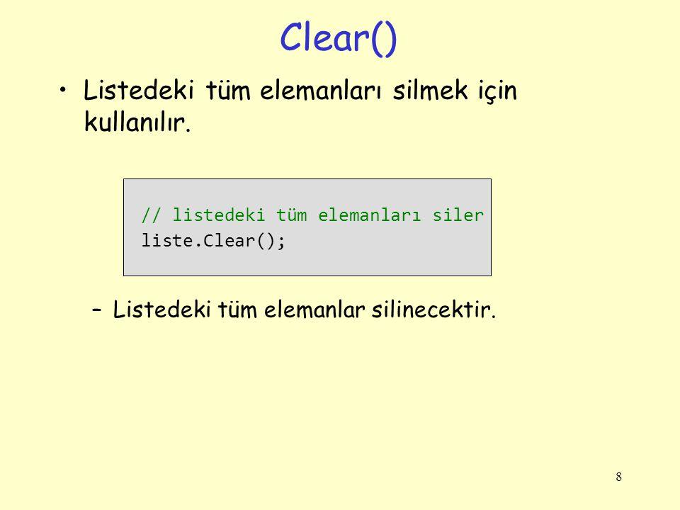 Clear() Listedeki tüm elemanları silmek için kullanılır.