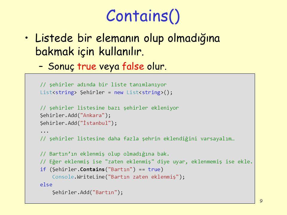 Contains() Listede bir elemanın olup olmadığına bakmak için kullanılır.