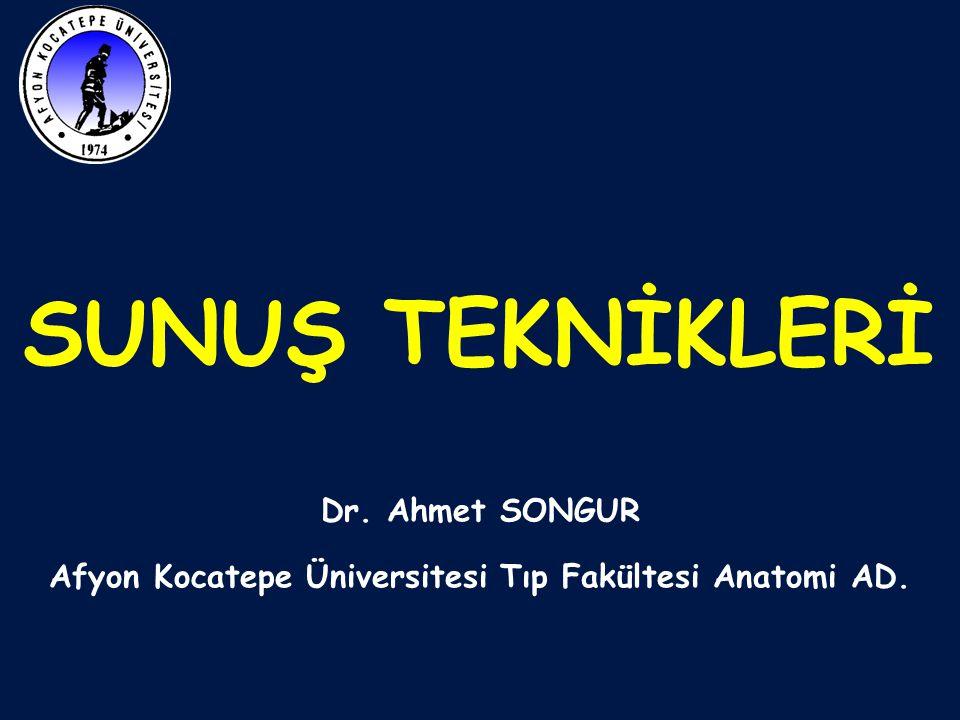 SUNUŞ TEKNİKLERİ Dr. Ahmet SONGUR Afyon Kocatepe Üniversitesi Tıp Fakültesi Anatomi AD.