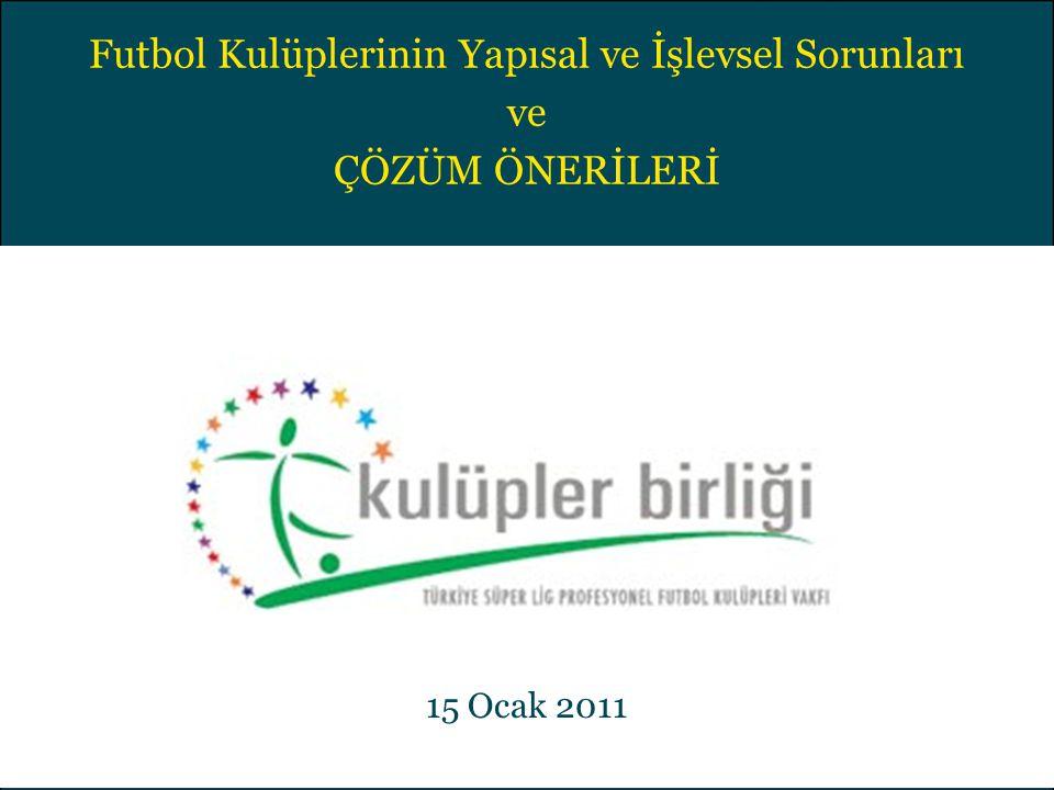 Futbol Kulüplerinin Yapısal ve İşlevsel Sorunları ve ÇÖZÜM ÖNERİLERİ 15 Ocak 2011