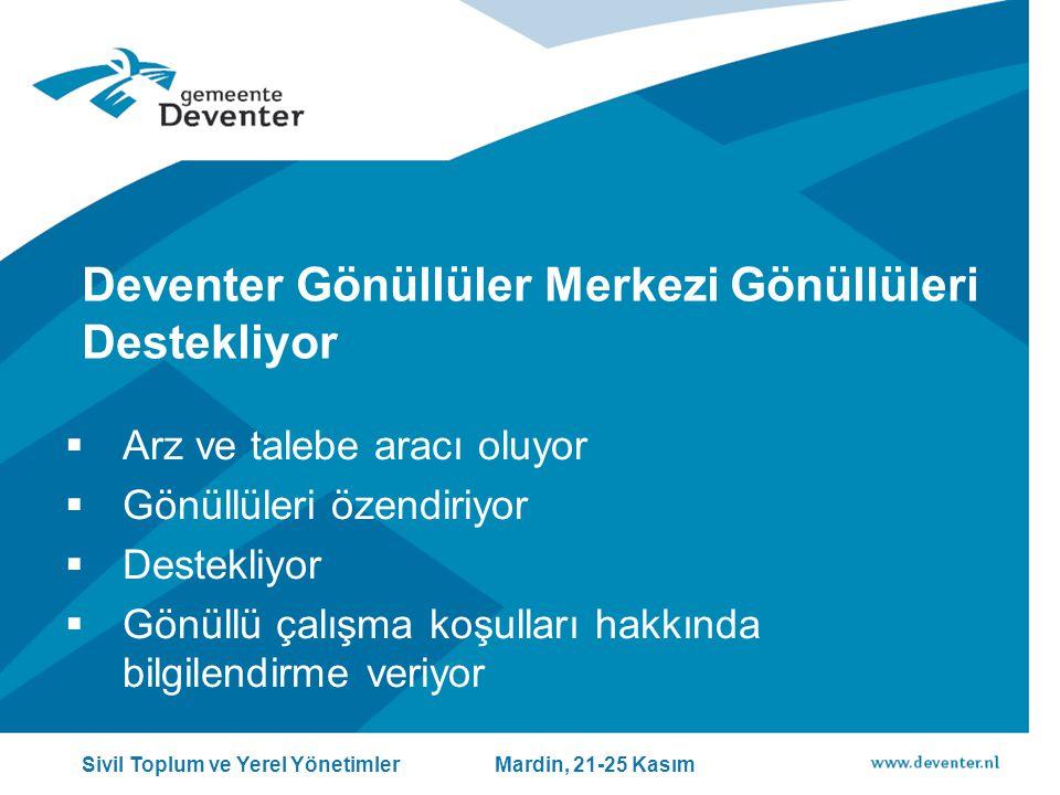 Deventer Gönüllüler Merkezi Gönüllüleri Destekliyor  Arz ve talebe aracı oluyor  Gönüllüleri özendiriyor  Destekliyor  Gönüllü çalışma koşulları hakkında bilgilendirme veriyor Sivil Toplum ve Yerel Yönetimler Mardin, 21-25 Kasım