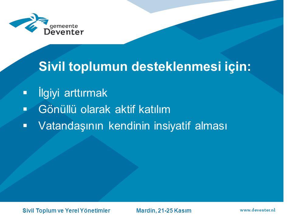 Sivil toplumun desteklenmesi için:  İlgiyi arttırmak  Gönüllü olarak aktif katılım  Vatandaşının kendinin insiyatif alması Sivil Toplum ve Yerel Yönetimler Mardin, 21-25 Kasım