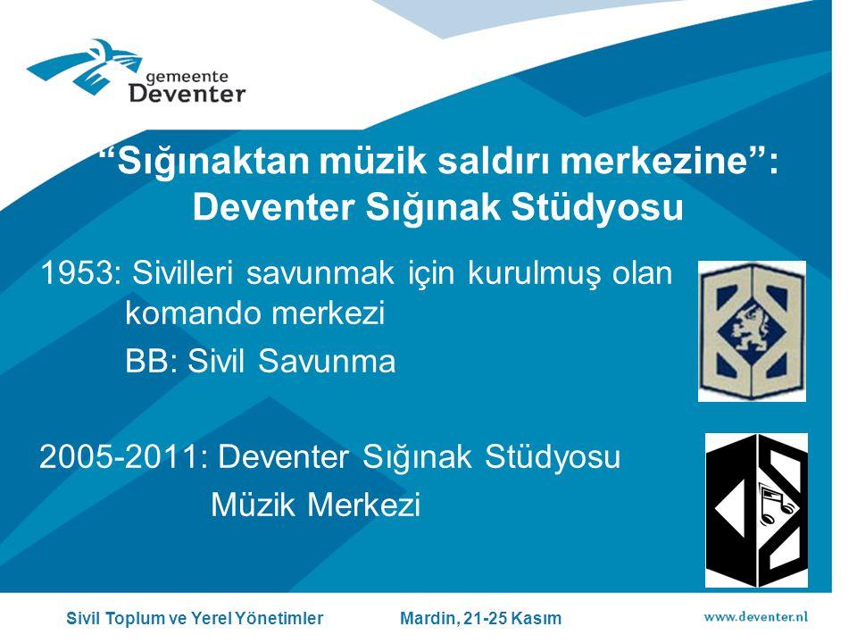 1953: Sivilleri savunmak için kurulmuş olan komando merkezi BB: Sivil Savunma 2005-2011: Deventer Sığınak Stüdyosu Müzik Merkezi Sivil Toplum ve Yerel Yönetimler Mardin, 21-25 Kasım Sığınaktan müzik saldırı merkezine : Deventer Sığınak Stüdyosu
