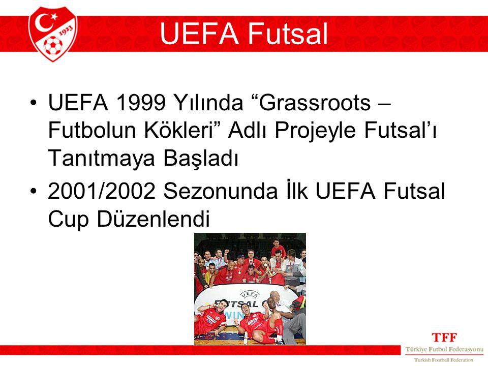 UEFA Futsal UEFA 1999 Yılında Grassroots – Futbolun Kökleri Adlı Projeyle Futsal'ı Tanıtmaya Başladı 2001/2002 Sezonunda İlk UEFA Futsal Cup Düzenlendi