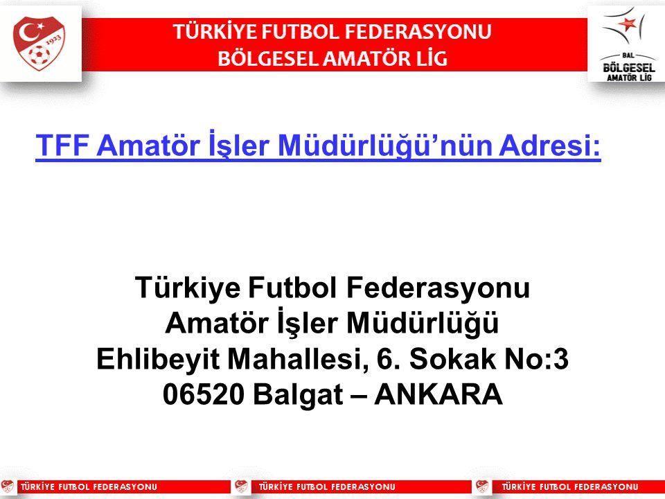 TFF Amatör İşler Müdürlüğü'nün Adresi: Türkiye Futbol Federasyonu Amatör İşler Müdürlüğü Ehlibeyit Mahallesi, 6. Sokak No:3 06520 Balgat – ANKARA