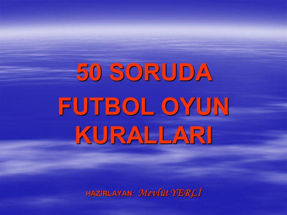 Futbol Oyun Kuralları Sorular ve Cevaplar 2006