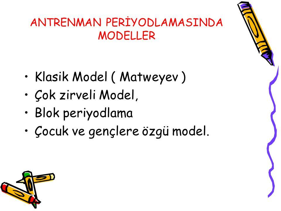 ANTRENMAN PERİYODLAMASINDA MODELLER Klasik Model ( Matweyev ) Çok zirveli Model, Blok periyodlama Çocuk ve gençlere özgü model.