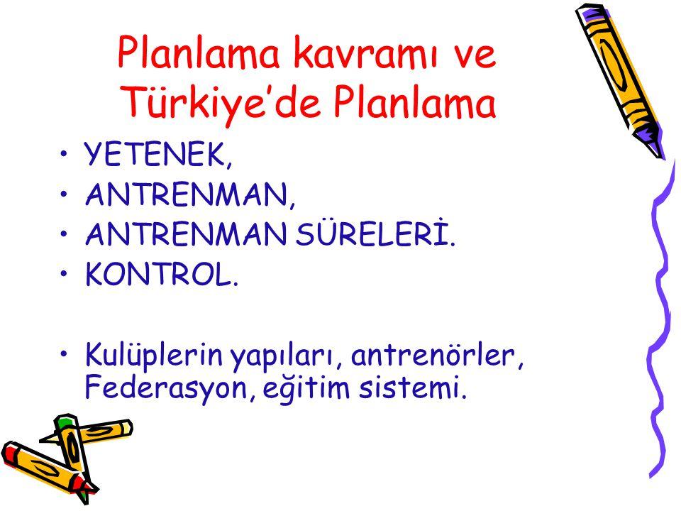 Planlama kavramı ve Türkiye'de Planlama YETENEK, ANTRENMAN, ANTRENMAN SÜRELERİ. KONTROL. Kulüplerin yapıları, antrenörler, Federasyon, eğitim sistemi.