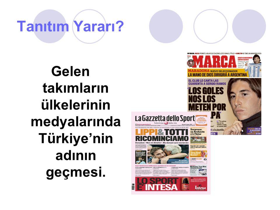 Tanıtım Yararı? Gelen takımların ülkelerinin medyalarında Türkiye'nin adının geçmesi.