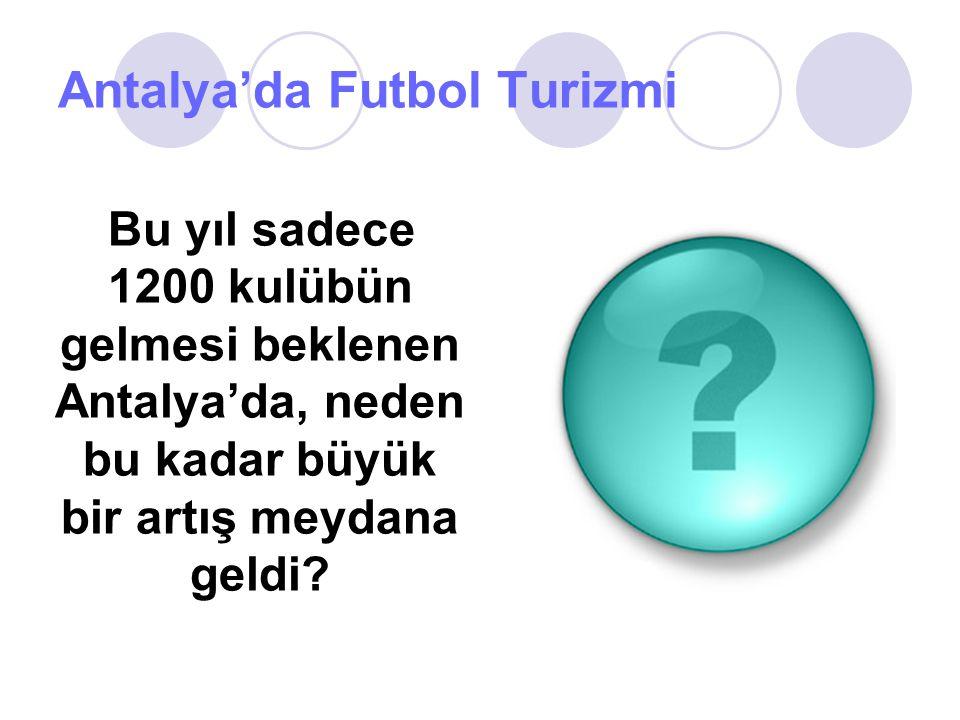 Antalya'da Futbol Turizmi Kış sezonu boyunca Antalya'nın otelleri boş kalıyordu.