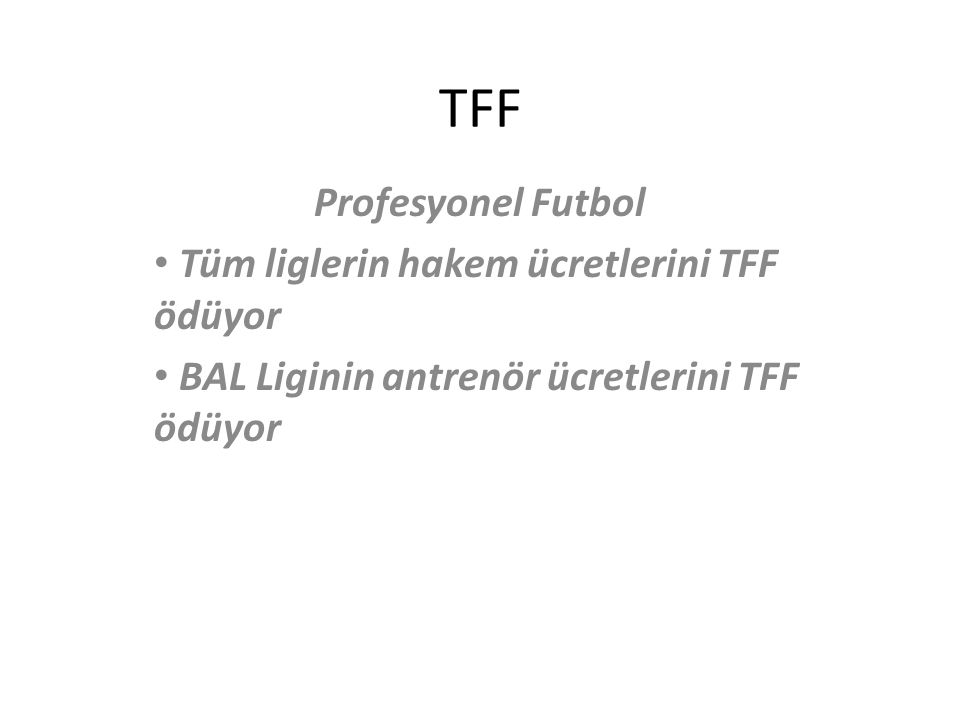 TFF Profesyonel Futbol Tüm liglerin hakem ücretlerini TFF ödüyor BAL Liginin antrenör ücretlerini TFF ödüyor