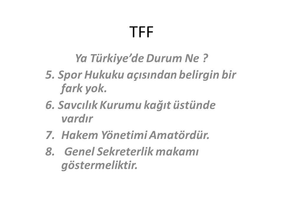 TFF Ya Türkiye'de Durum Ne .5. Spor Hukuku açısından belirgin bir fark yok.