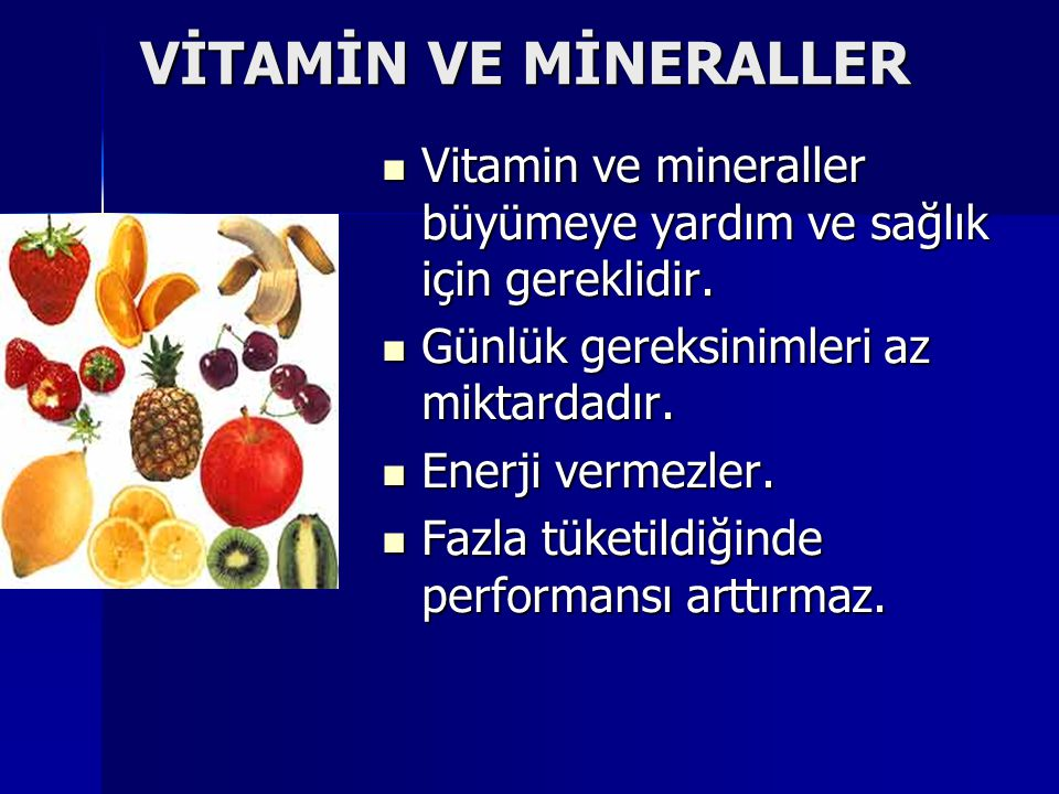 VİTAMİN VE MİNERALLER Vitamin ve mineraller büyümeye yardım ve sağlık için gereklidir.