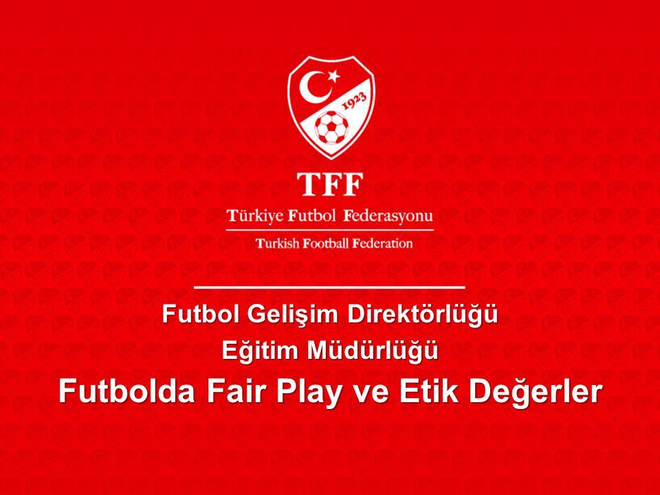 Futbol Gelişim Direktörlüğü Eğitim Müdürlüğü Futbolda Fair Play ve Etik Değerler