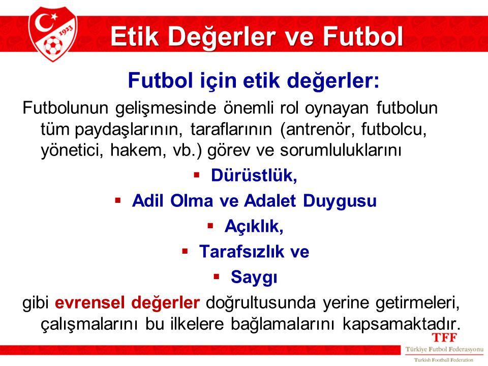 Etik Değerler ve Futbol Futbol için etik değerler: Futbolunun gelişmesinde önemli rol oynayan futbolun tüm paydaşlarının, taraflarının (antrenör, futb