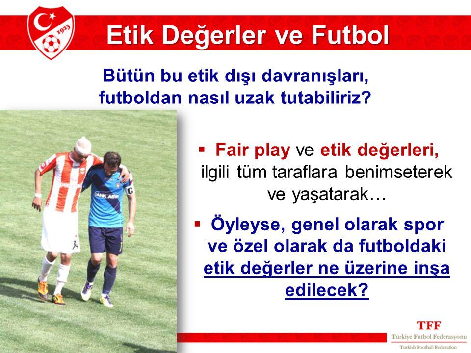  Fair play ve etik değerleri, ilgili tüm taraflara benimseterek ve yaşatarak…  Öyleyse, genel olarak spor ve özel olarak da futboldaki etik değerler
