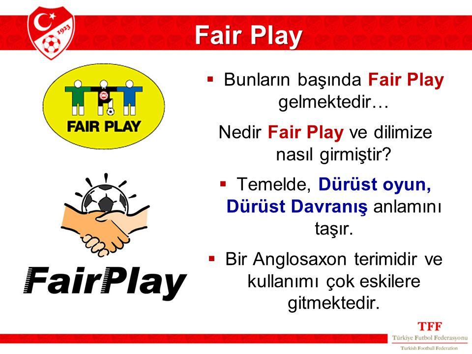  Bunların başında Fair Play gelmektedir… Nedir Fair Play ve dilimize nasıl girmiştir?  Temelde, Dürüst oyun, Dürüst Davranış anlamını taşır.  Bir A
