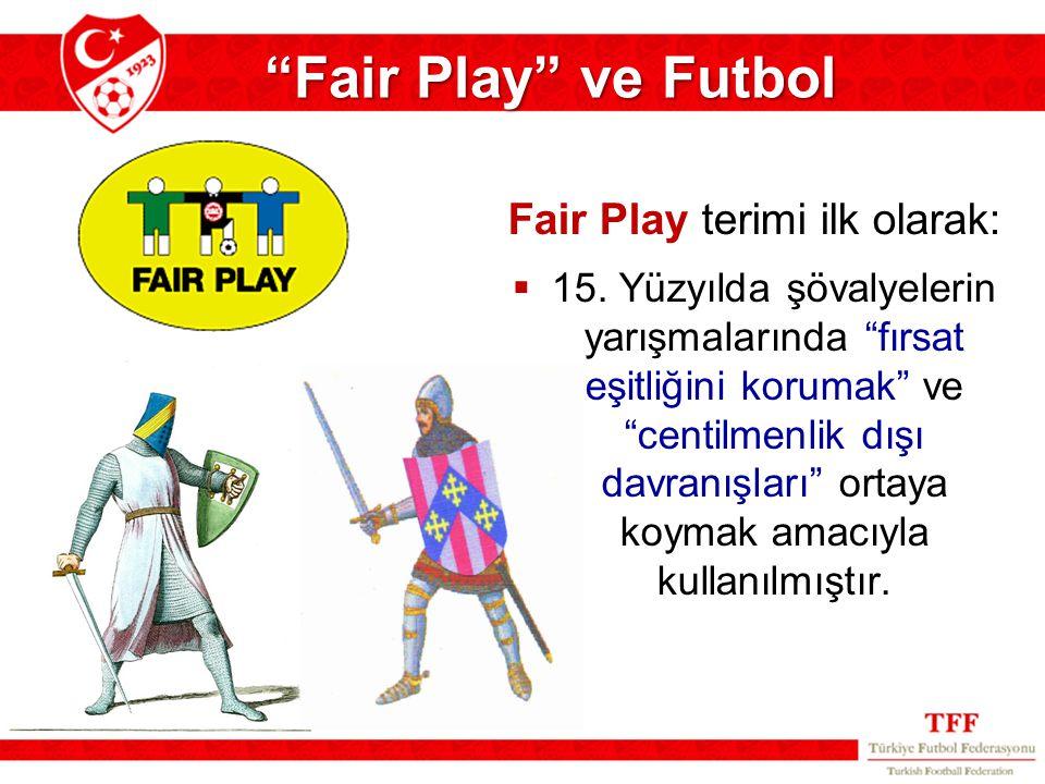 """Fair Play terimi ilk olarak:  15. Yüzyılda şövalyelerin yarışmalarında """"fırsat eşitliğini korumak"""" ve """"centilmenlik dışı davranışları"""" ortaya koymak"""