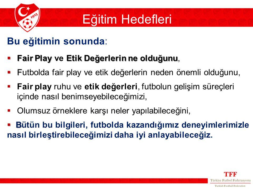 Eğitim Hedefleri  Fair Play Etik Değerlerin ne olduğunu  Fair Play ve Etik Değerlerin ne olduğunu,  F  Futbolda fair play ve etik değerlerin neden