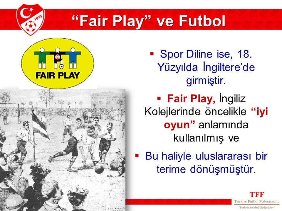""" Spor Diline ise, 18. Yüzyılda İngiltere'de girmiştir.  Fair Play, İngiliz Kolejlerinde öncelikle """"iyi oyun"""" anlamında kullanılmış ve  Bu haliyle u"""