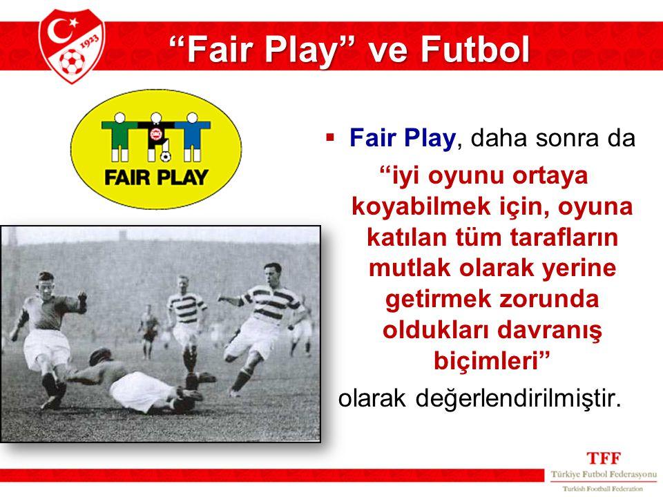 """ Fair Play, daha sonra da """"iyi oyunu ortaya koyabilmek için, oyuna katılan tüm tarafların mutlak olarak yerine getirmek zorunda oldukları davranış bi"""