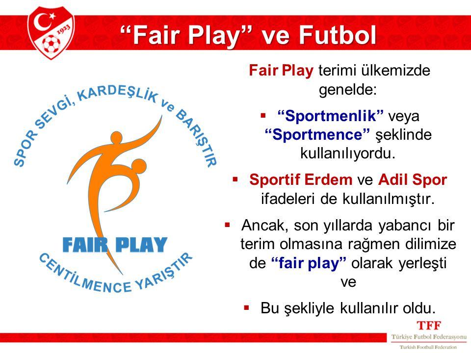 """Fair Play terimi ülkemizde genelde:  """"Sportmenlik"""" veya """"Sportmence"""" şeklinde kullanılıyordu.  Sportif Erdem ve Adil Spor ifadeleri de kullanılmıştı"""