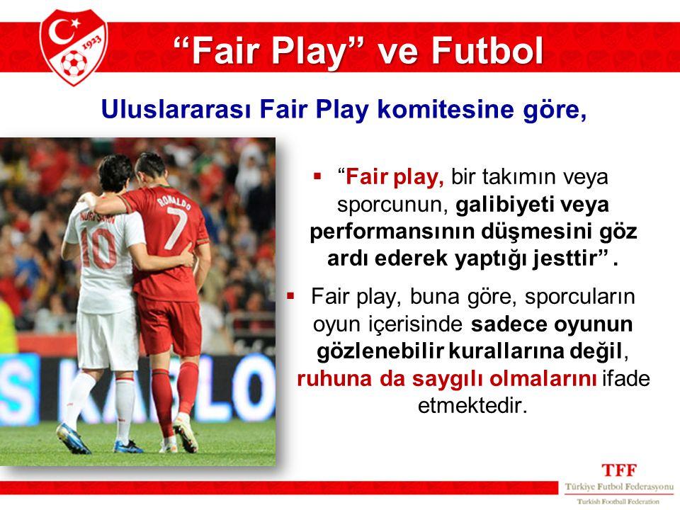 """ """"Fair play, bir takımın veya sporcunun, galibiyeti veya performansının düşmesini göz ardı ederek yaptığı jesttir"""".  Fair play, buna göre, sporcular"""