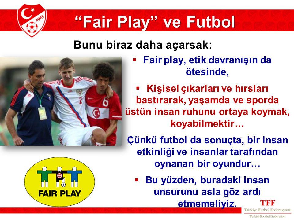  Fair play, etik davranışın da ötesinde,  Kişisel çıkarları ve hırsları bastırarak, yaşamda ve sporda üstün insan ruhunu ortaya koymak, koyabilmekti