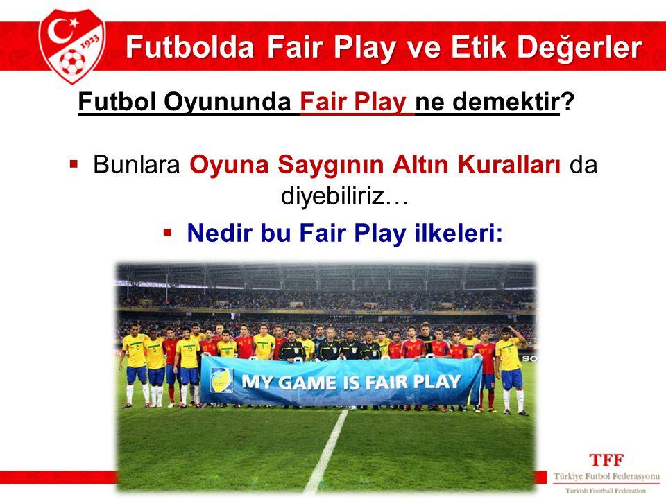 Futbolda Fair Play ve Etik Değerler Futbol Oyununda Fair Play ne demektir?  Bunlara Oyuna Saygının Altın Kuralları da diyebiliriz…  Nedir bu Fair Pl