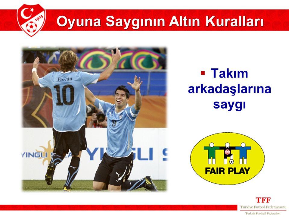  Takım arkadaşlarına saygı Oyuna Saygının Altın Kuralları