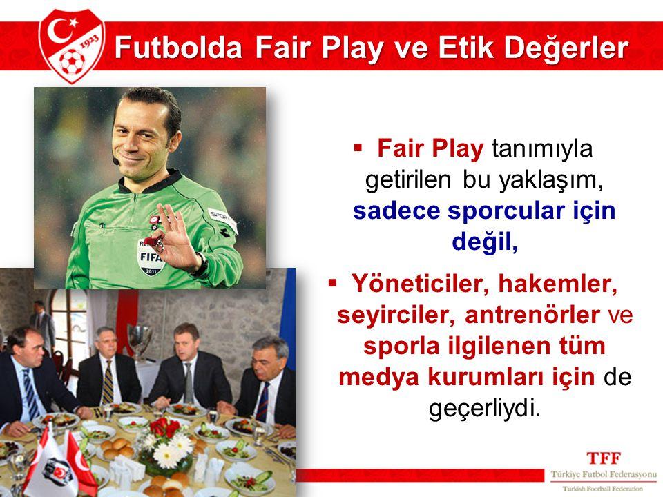  Fair Play tanımıyla getirilen bu yaklaşım, sadece sporcular için değil,  Yöneticiler, hakemler, seyirciler, antrenörler ve sporla ilgilenen tüm med