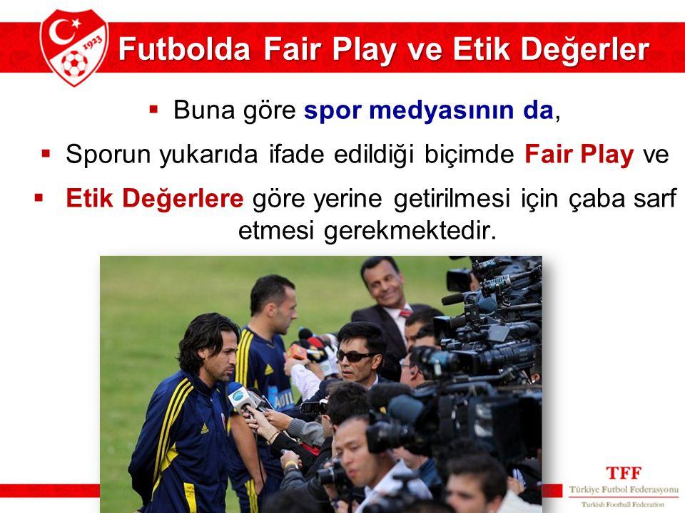  Buna göre spor medyasının da,  Sporun yukarıda ifade edildiği biçimde Fair Play ve  Etik Değerlere göre yerine getirilmesi için çaba sarf etmesi g