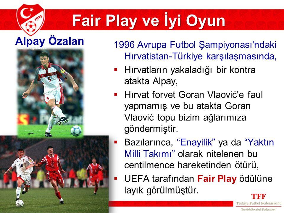 Fair Play ve İyi Oyun 1996 Avrupa Futbol Şampiyonası'ndaki Hırvatistan-Türkiye karşılaşmasında,  Hırvatların yakaladığı bir kontra atakta Alpay,  Hı