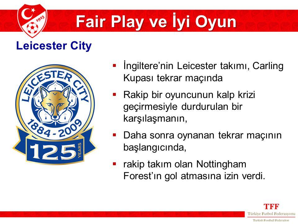 Fair Play ve İyi Oyun  İngiltere'nin Leicester takımı, Carling Kupası tekrar maçında  Rakip bir oyuncunun kalp krizi geçirmesiyle durdurulan bir kar