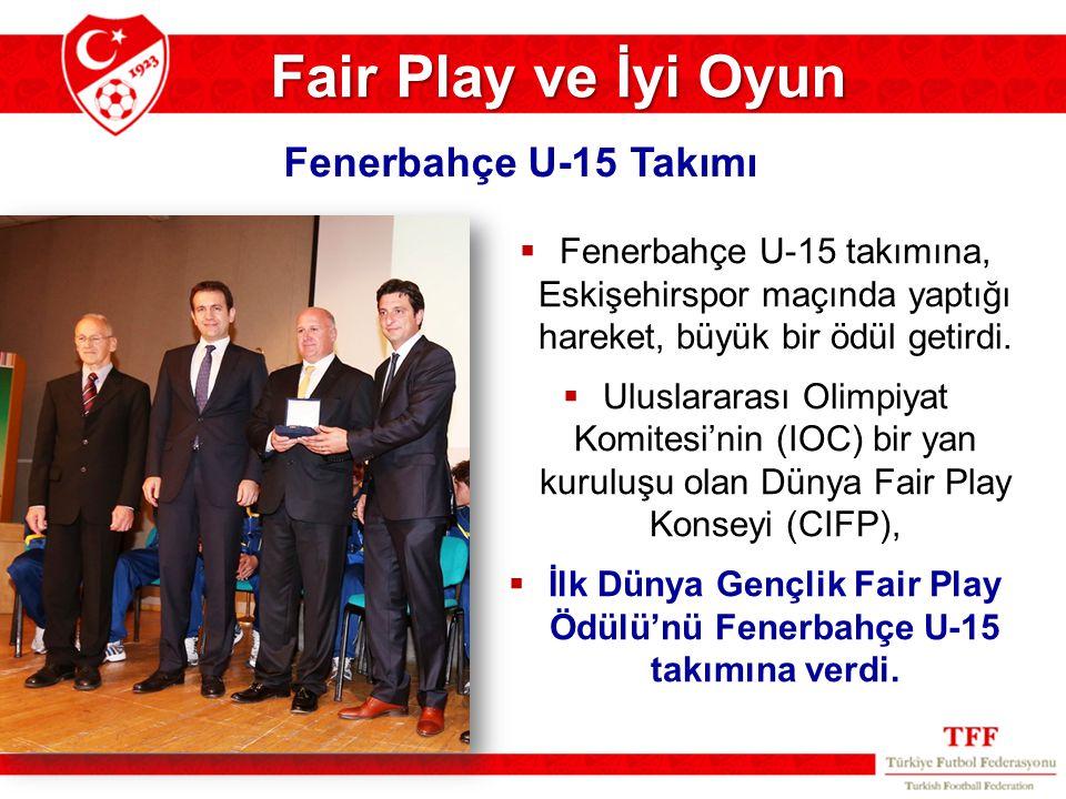 Fair Play ve İyi Oyun  Fenerbahçe U-15 takımına, Eskişehirspor maçında yaptığı hareket, büyük bir ödül getirdi.  Uluslararası Olimpiyat Komitesi'nin