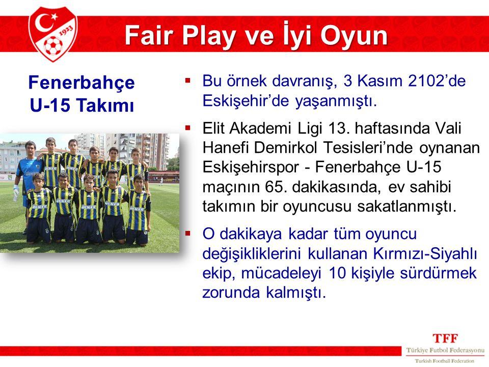 Fair Play ve İyi Oyun  Bu örnek davranış, 3 Kasım 2102'de Eskişehir'de yaşanmıştı.  Elit Akademi Ligi 13. haftasında Vali Hanefi Demirkol Tesisleri'