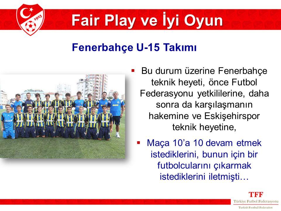 Fair Play ve İyi Oyun  Bu durum üzerine Fenerbahçe teknik heyeti, önce Futbol Federasyonu yetkililerine, daha sonra da karşılaşmanın hakemine ve Eski