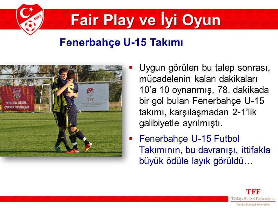 Fair Play ve İyi Oyun  Uygun görülen bu talep sonrası, mücadelenin kalan dakikaları 10'a 10 oynanmış, 78. dakikada bir gol bulan Fenerbahçe U-15 takı