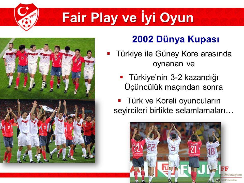 Fair Play ve İyi Oyun  Türkiye ile Güney Kore arasında oynanan ve  Türkiye'nin 3-2 kazandığı Üçüncülük maçından sonra  Türk ve Koreli oyuncuların s