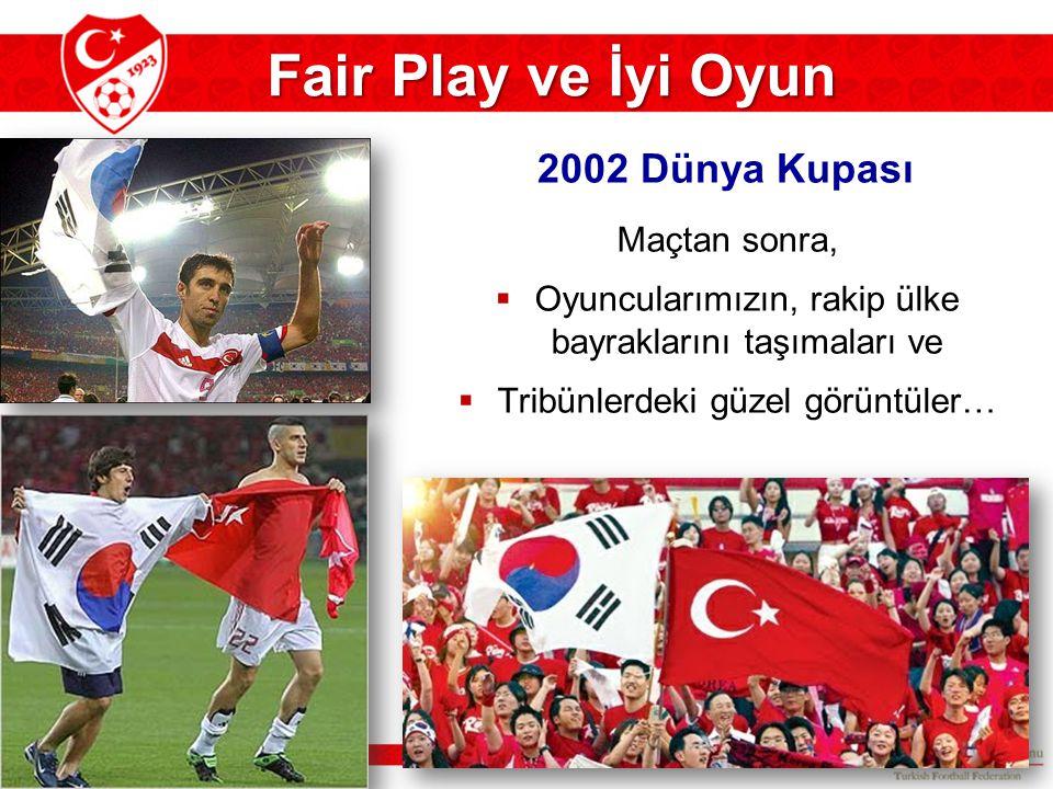Fair Play ve İyi Oyun Maçtan sonra,  Oyuncularımızın, rakip ülke bayraklarını taşımaları ve  Tribünlerdeki güzel görüntüler… 2002 Dünya Kupası