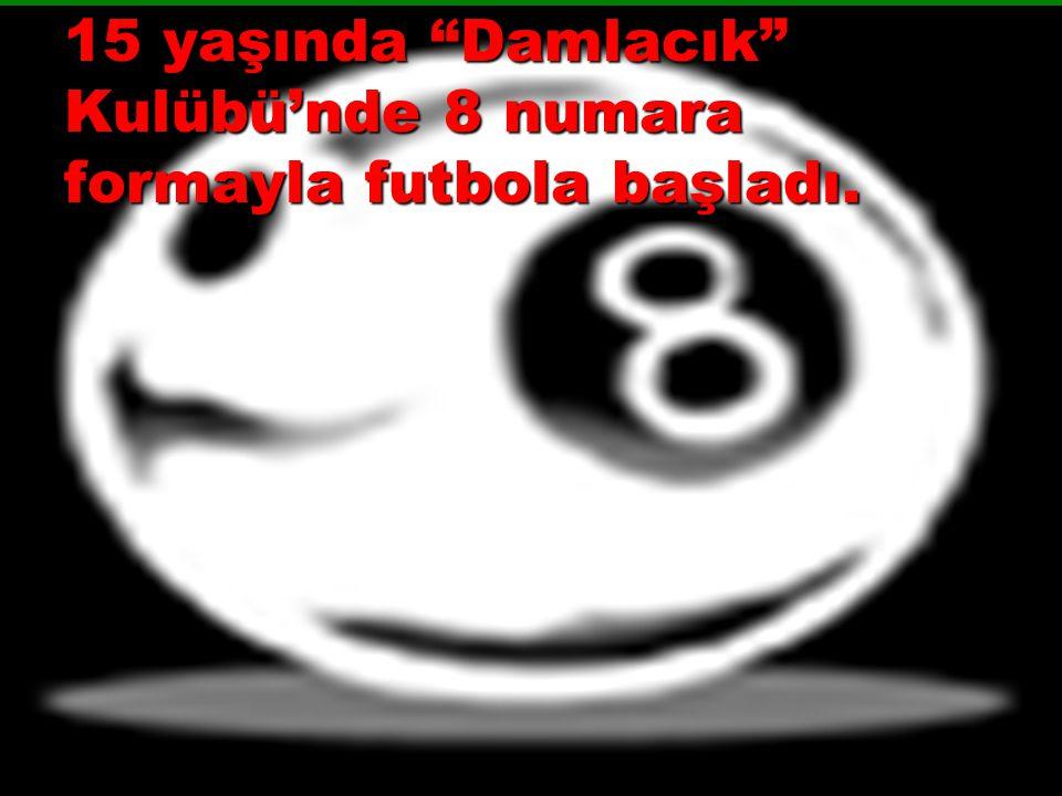 15 yaşında Damlacık Kulübü'nde 8 numara formayla futbola başladı.