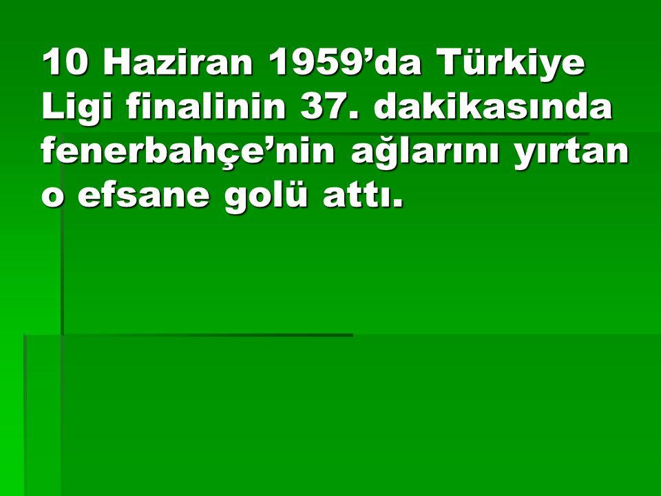 10 Haziran 1959'da Türkiye Ligi finalinin 37.