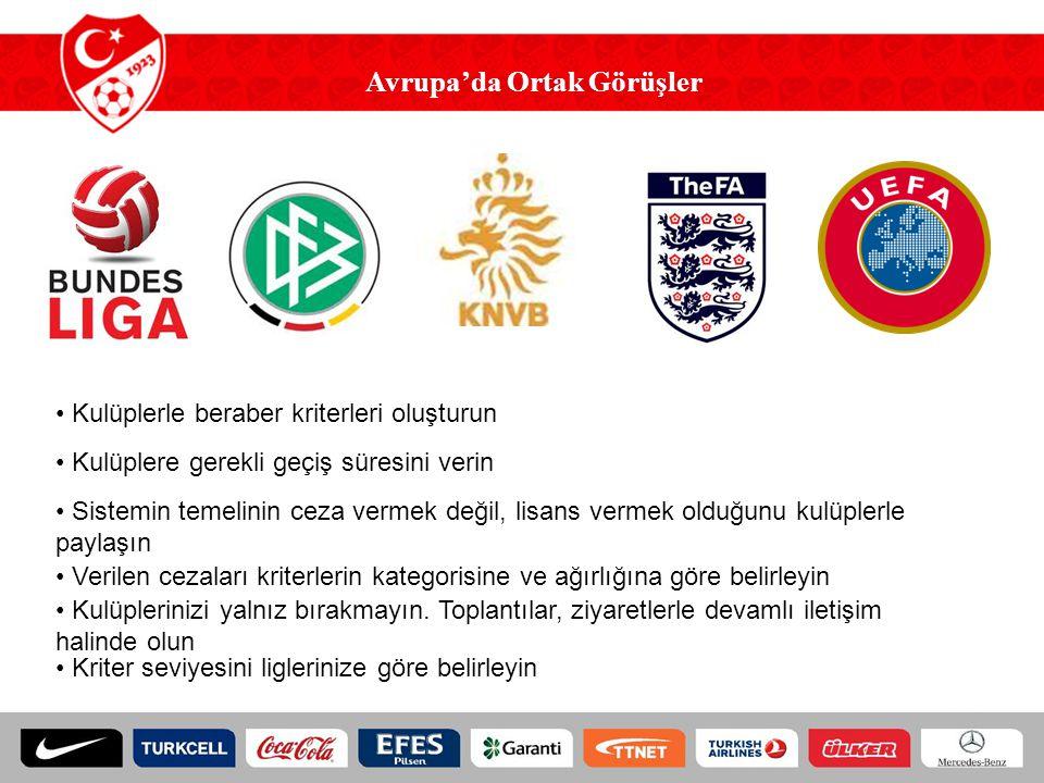 Avrupa'da Ortak Görüşler Kulüplerle beraber kriterleri oluşturun Kulüplere gerekli geçiş süresini verin Sistemin temelinin ceza vermek değil, lisans v