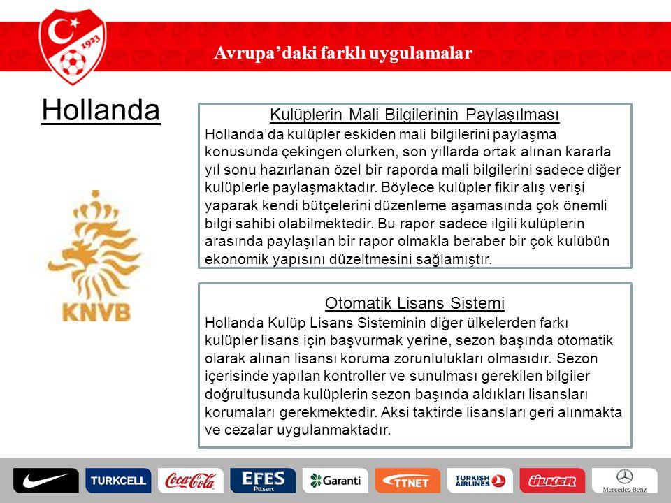 Avrupa'daki farklı uygulamalar Hollanda Kulüplerin Mali Bilgilerinin Paylaşılması Hollanda'da kulüpler eskiden mali bilgilerini paylaşma konusunda çek
