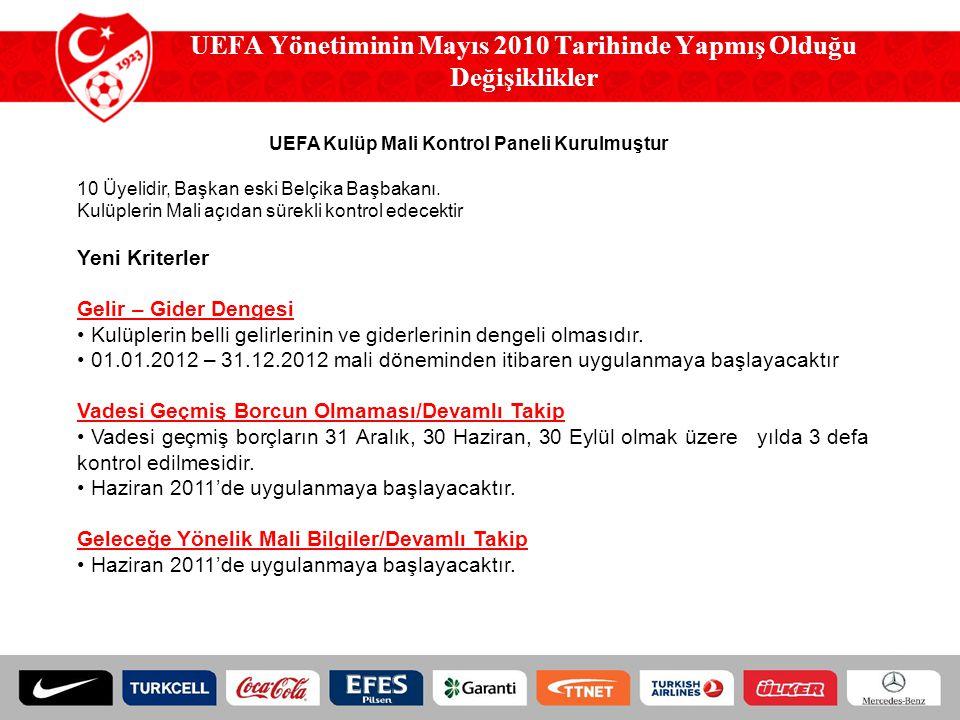 UEFA Yönetiminin Mayıs 2010 Tarihinde Yapmış Olduğu Değişiklikler UEFA Kulüp Mali Kontrol Paneli Kurulmuştur 10 Üyelidir, Başkan eski Belçika Başbakan