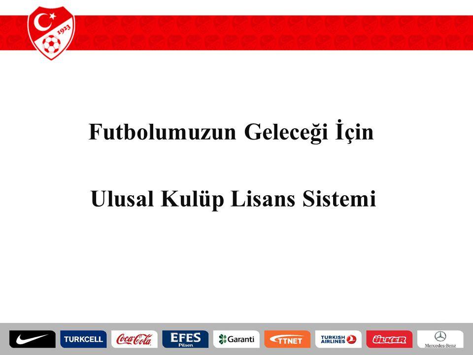Futbolumuzun Geleceği İçin Ulusal Kulüp Lisans Sistemi