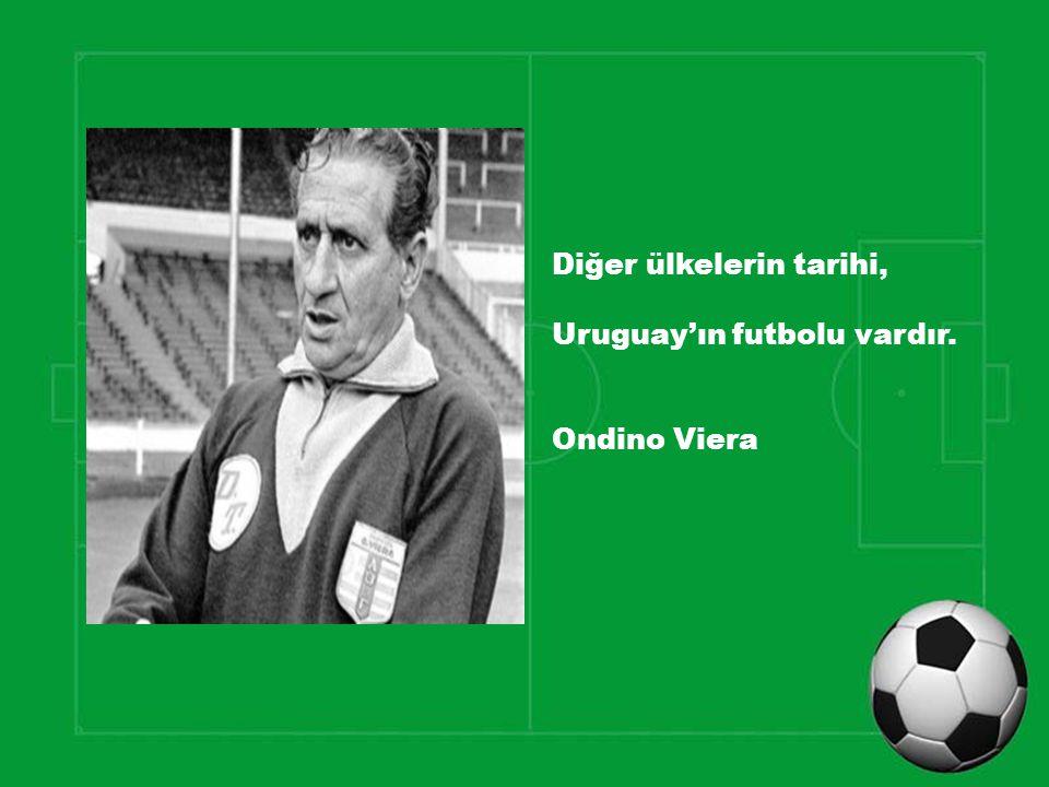 Diğer ülkelerin tarihi, Uruguay'ın futbolu vardır. Ondino Viera