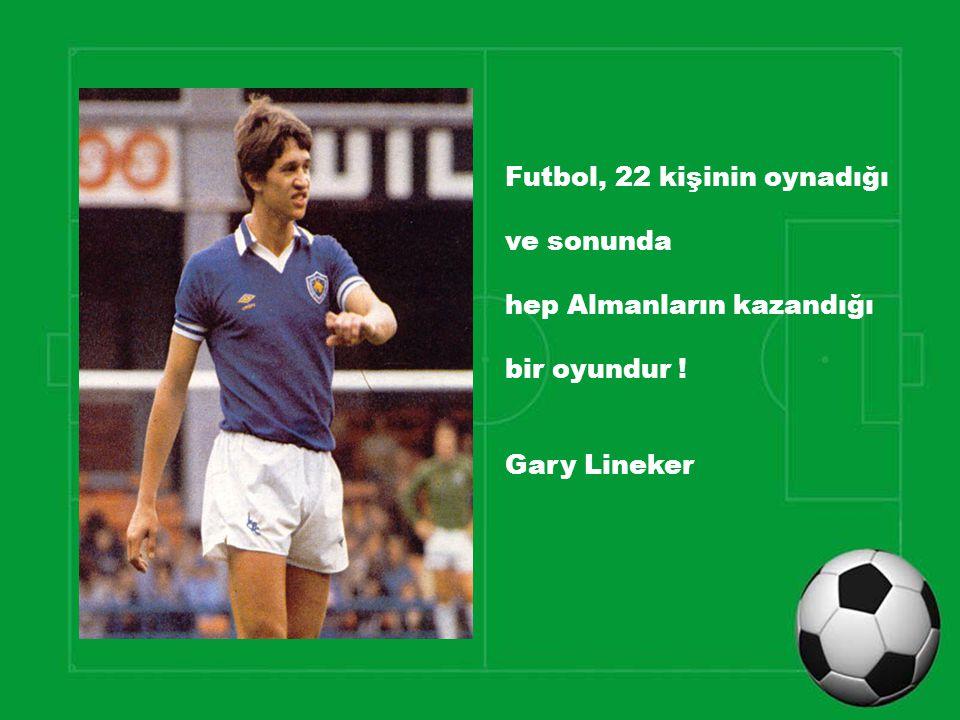 Futbol, 22 kişinin oynadığı ve sonunda hep Almanların kazandığı bir oyundur ! Gary Lineker